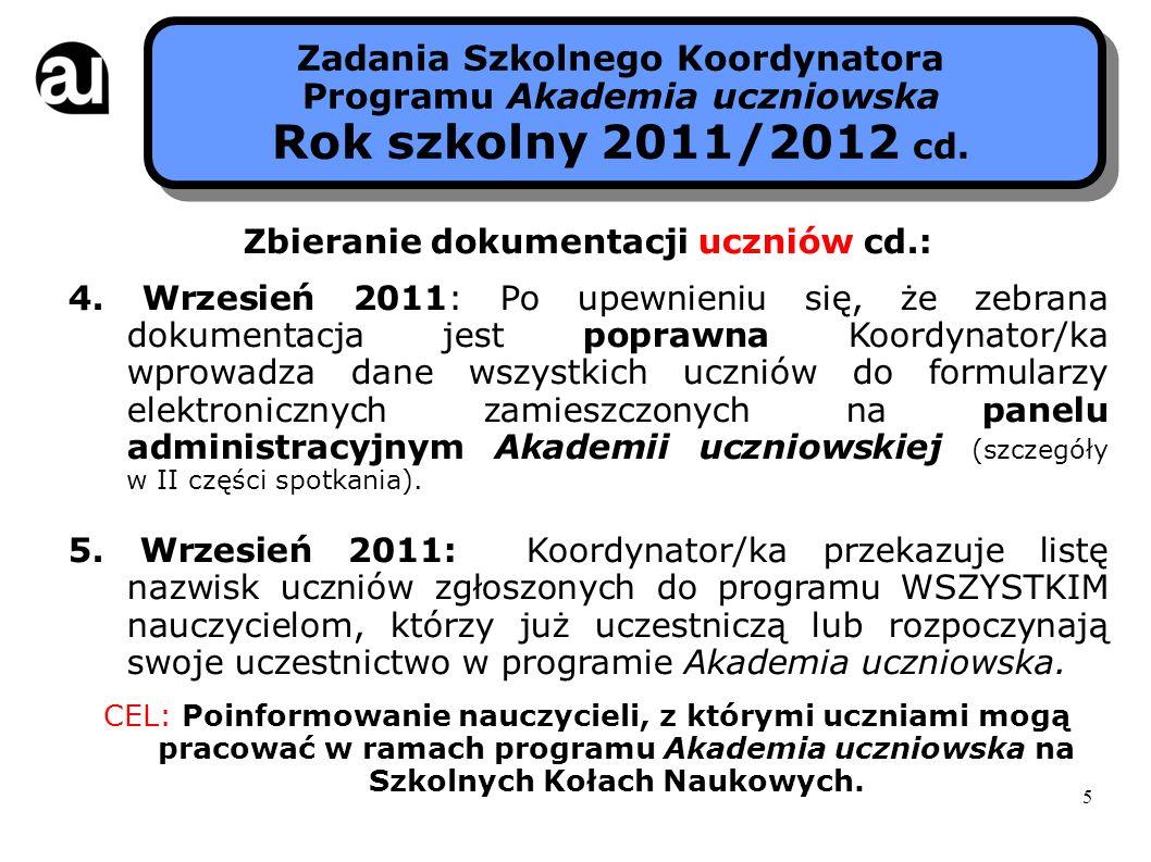 5 Zbieranie dokumentacji uczniów cd.: 4. Wrzesień 2011: Po upewnieniu się, że zebrana dokumentacja jest poprawna Koordynator/ka wprowadza dane wszystk