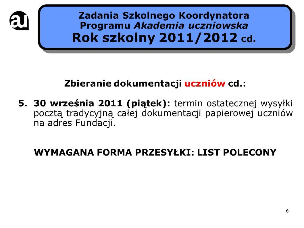 66 Zbieranie dokumentacji uczniów cd.: 5.30 września 2011 (piątek): termin ostatecznej wysyłki pocztą tradycyjną całej dokumentacji papierowej uczniów