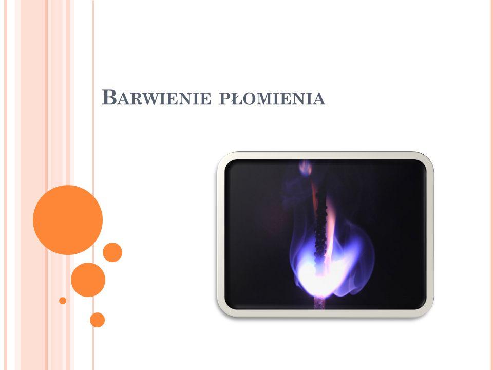 B ARWIENIE PŁOMIENIA PALNIKA Barwienie płomienia palnika - technika stosowana w chemicznej analizie jakościowej polegająca na umieszczaniu próbki w płomieniu palnika i obserwowaniu zmian zabarwienia płomienia.