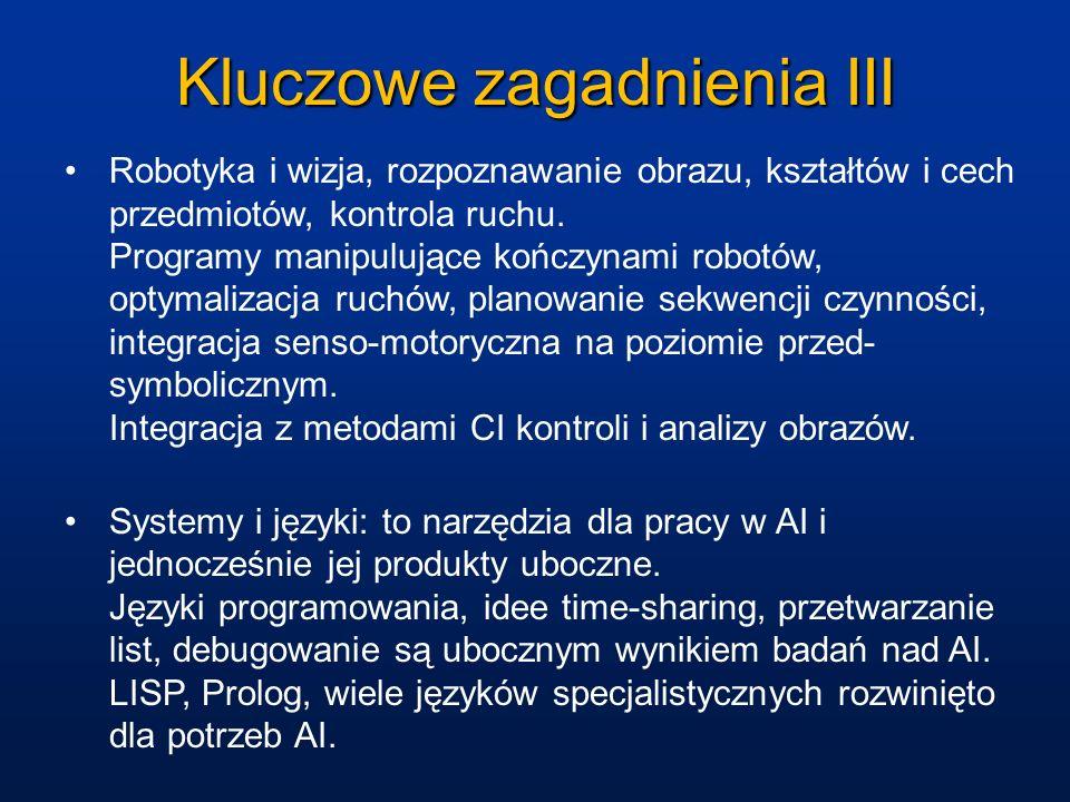 Kluczowe zagadnienia III Robotyka i wizja, rozpoznawanie obrazu, kształtów i cech przedmiotów, kontrola ruchu. Programy manipulujące kończynami robotó