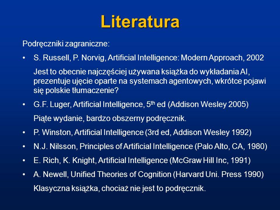 Literatura Podręczniki zagraniczne: S. Russell, P. Norvig, Artificial Intelligence: Modern Approach, 2002 Jest to obecnie najczęściej używana książka