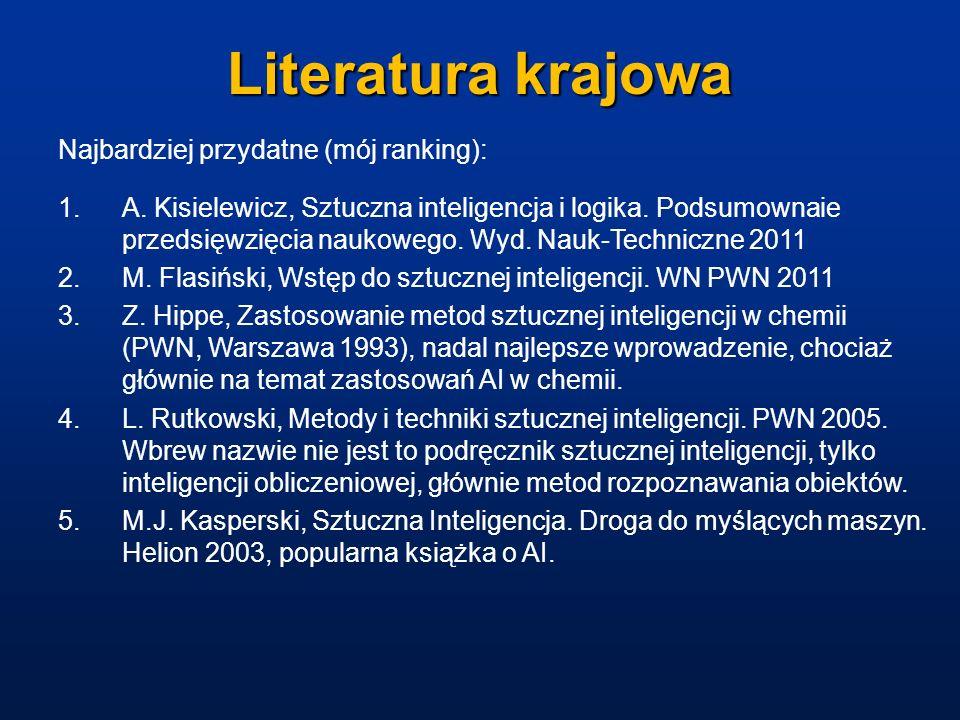 Literatura krajowa Najbardziej przydatne (mój ranking): 1.A. Kisielewicz, Sztuczna inteligencja i logika. Podsumownaie przedsięwzięcia naukowego. Wyd.