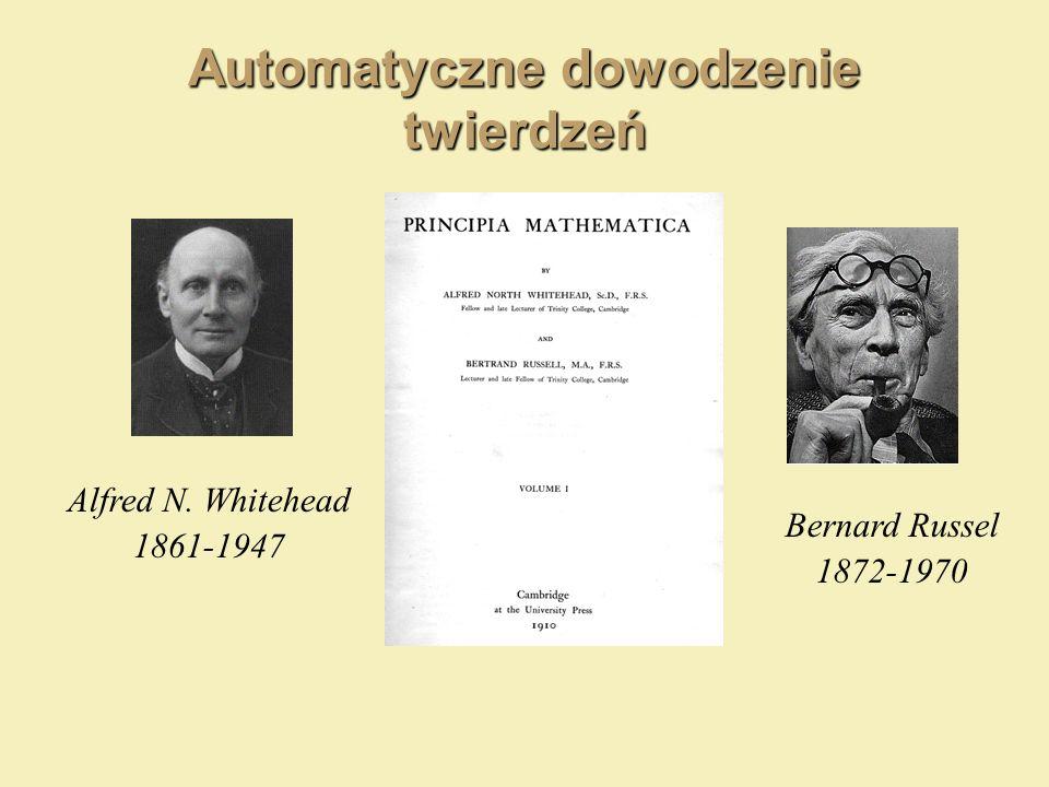 Automatyczne dowodzenie twierdzeń Bernard Russel 1872-1970 Alfred N. Whitehead 1861-1947