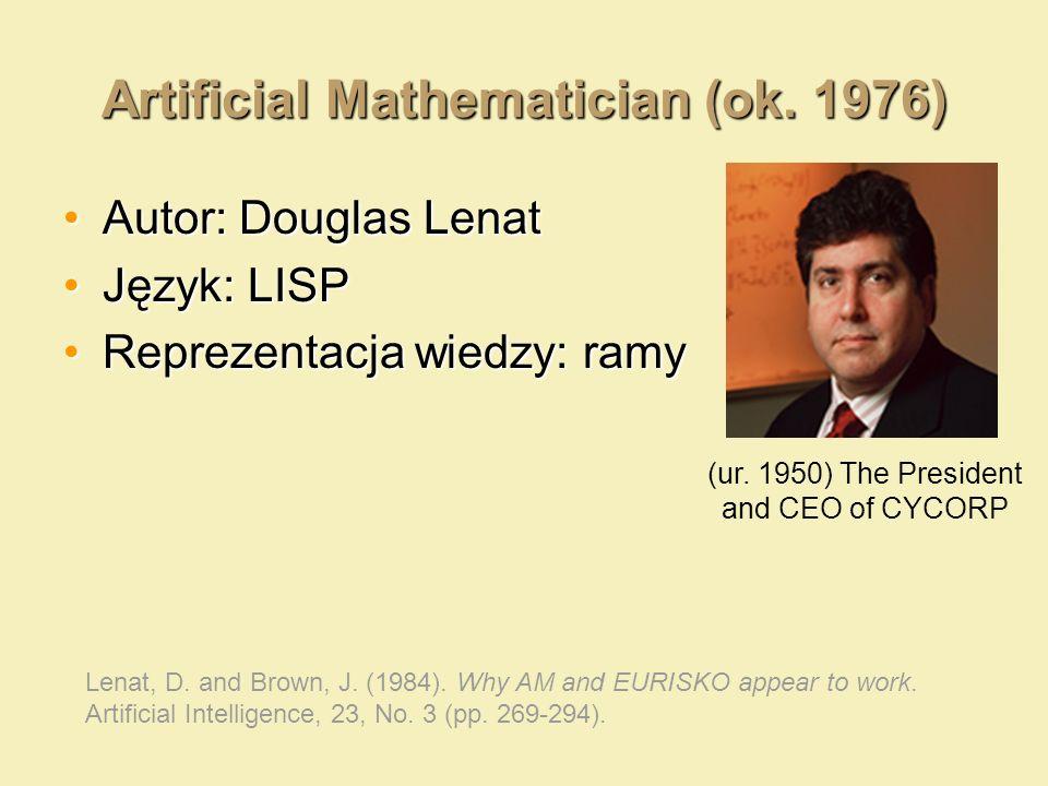 Artificial Mathematician (ok. 1976) Autor: Douglas LenatAutor: Douglas Lenat Język: LISPJęzyk: LISP Reprezentacja wiedzy: ramyReprezentacja wiedzy: ra