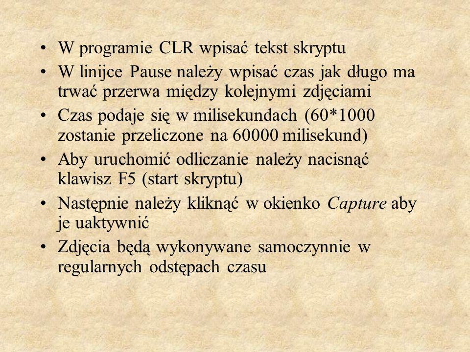 W programie CLR wpisać tekst skryptu W linijce Pause należy wpisać czas jak długo ma trwać przerwa między kolejnymi zdjęciami Czas podaje się w milise