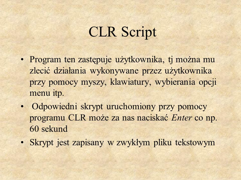CLR Script Program ten zastępuje użytkownika, tj można mu zlecić działania wykonywane przez użytkownika przy pomocy myszy, klawiatury, wybierania opcj