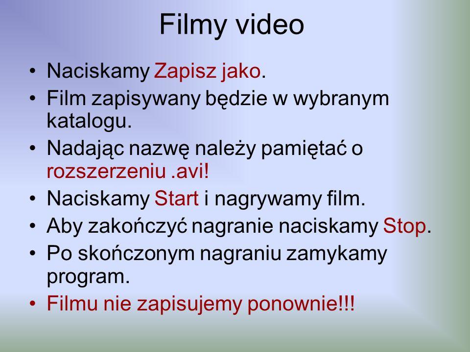 Filmy video Naciskamy Zapisz jako. Film zapisywany będzie w wybranym katalogu. Nadając nazwę należy pamiętać o rozszerzeniu.avi! Naciskamy Start i nag