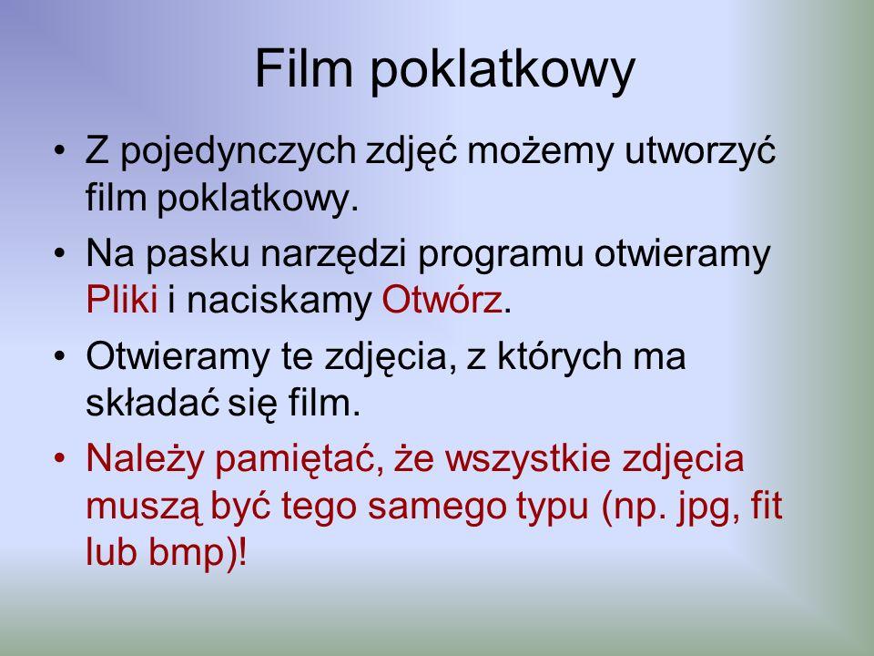 Film poklatkowy Z pojedynczych zdjęć możemy utworzyć film poklatkowy. Na pasku narzędzi programu otwieramy Pliki i naciskamy Otwórz. Otwieramy te zdję