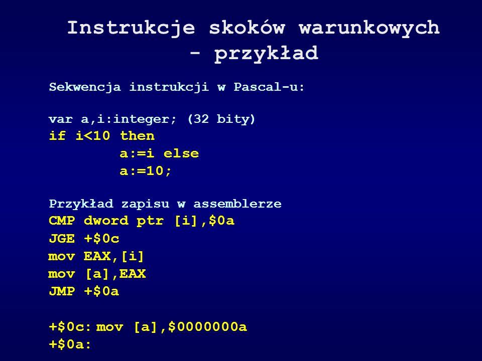 Instrukcje skoków warunkowych - przykład Sekwencja instrukcji w Pascal-u: var a,i:integer; (32 bity) if i<10 then a:=i else a:=10; Przykład zapisu w a