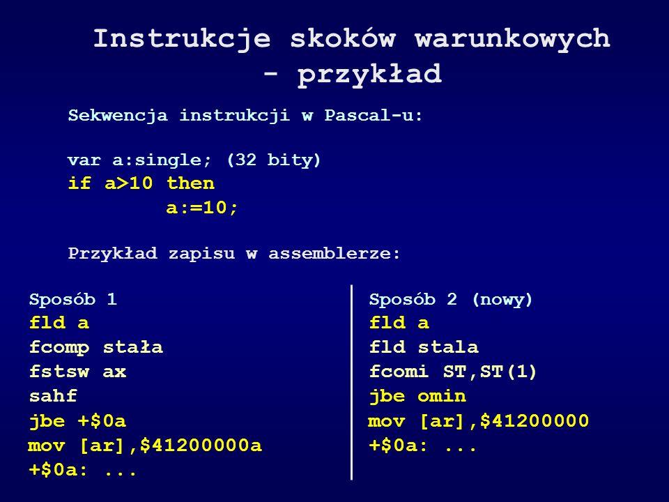 Instrukcje skoków warunkowych - przykład Sekwencja instrukcji w Pascal-u: var a:single; (32 bity) if a>10 then a:=10; Przykład zapisu w assemblerze: S