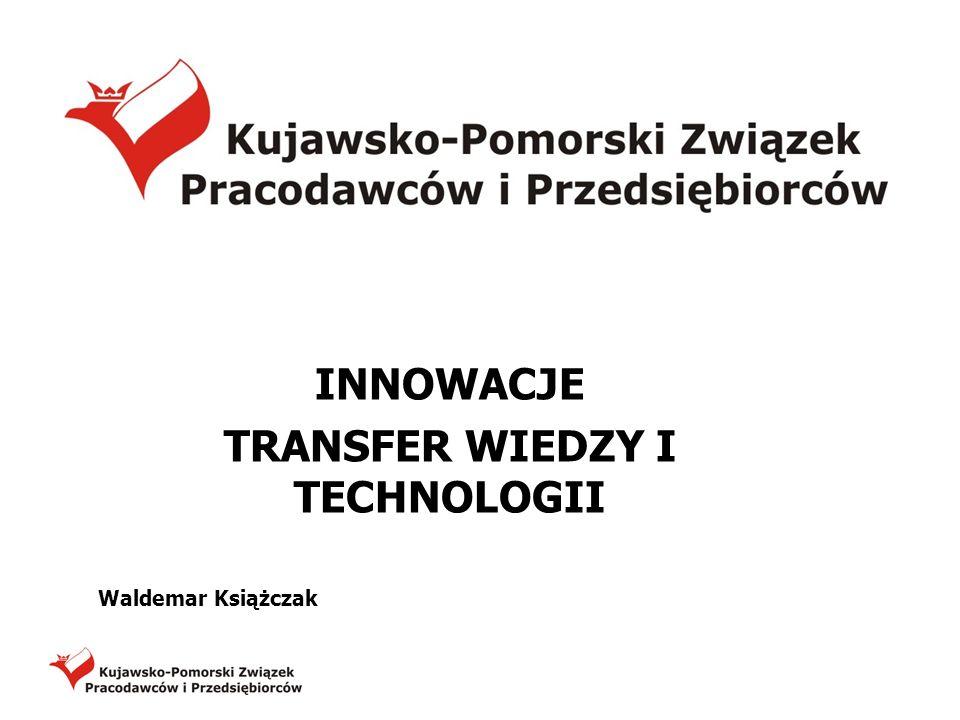 INNOWACJE TRANSFER WIEDZY I TECHNOLOGII Waldemar Książczak