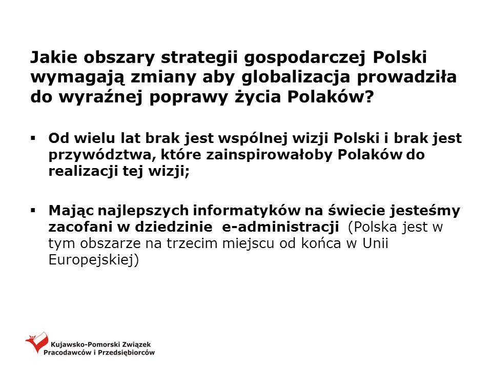 Jakie obszary strategii gospodarczej Polski wymagają zmiany aby globalizacja prowadziła do wyraźnej poprawy życia Polaków? Od wielu lat brak jest wspó