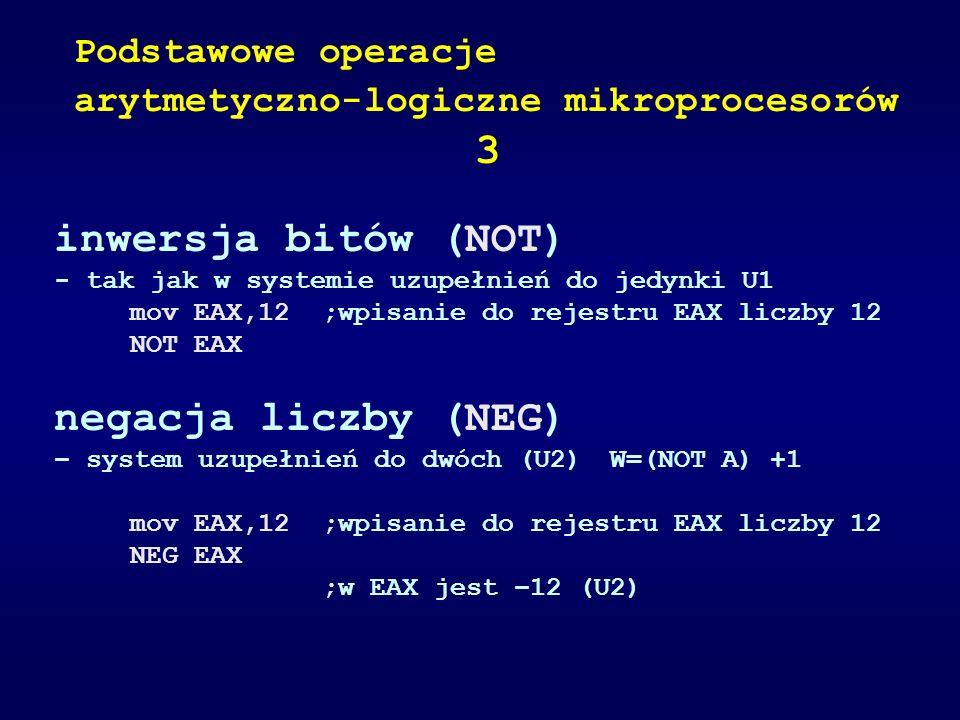 inwersja bitów (NOT) - tak jak w systemie uzupełnień do jedynki U1 mov EAX,12 ;wpisanie do rejestru EAX liczby 12 NOT EAX negacja liczby (NEG) – syste