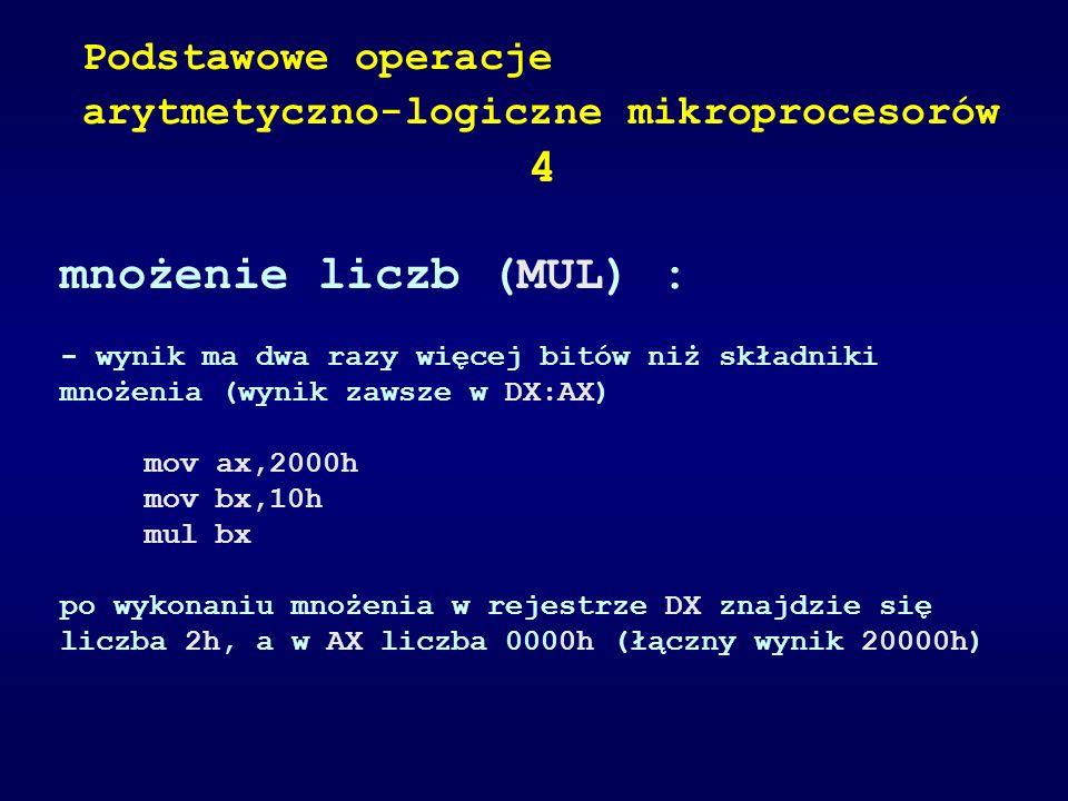 mnożenie liczb (MUL) : - wynik ma dwa razy więcej bitów niż składniki mnożenia (wynik zawsze w DX:AX) mov ax,2000h mov bx,10h mul bx po wykonaniu mnoż
