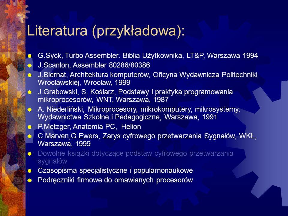 Literatura (przykładowa): G.Syck, Turbo Assembler. Biblia Użytkownika, LT&P, Warszawa 1994 J.Scanlon, Assembler 80286/80386 J.Biernat, Architektura ko