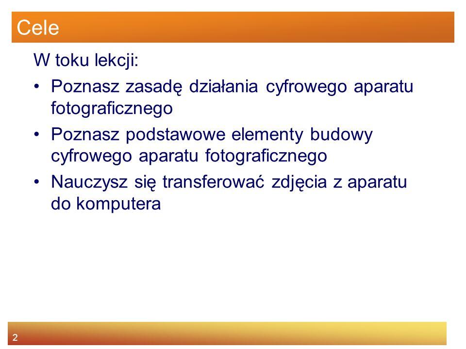 2 Cele W toku lekcji: Poznasz zasadę działania cyfrowego aparatu fotograficznego Poznasz podstawowe elementy budowy cyfrowego aparatu fotograficznego