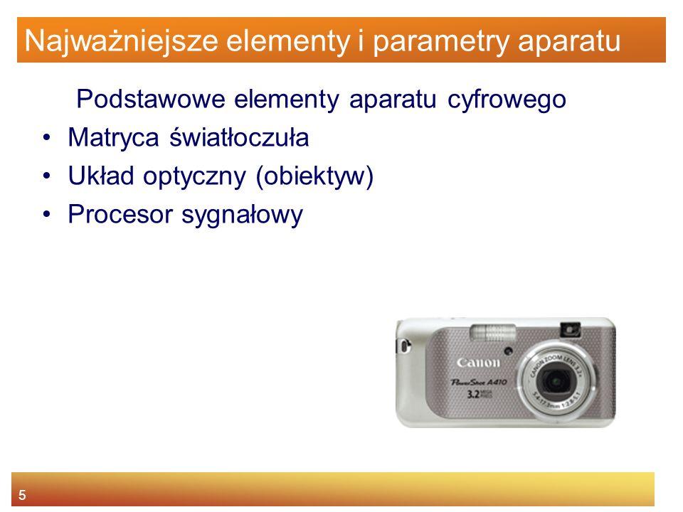 16 Najważniejsze elementy i parametry aparatu Obiektyw Migawka – element regulujący czas przez jaki światło pada na powierzchnię światłoczułą (czas naświetlania) Typowe wartości: 1/500, 1/250, 1/125, 1/60, 1/30, 1/15 sekundy Dobre aparaty nawet 1/4000 sekundy W słabych aparatach brak elementu mechanicznego –Dane z matrycy są odczytywane przez określony czas –Daje niską jakość w porównaniu z migawką mechaniczną