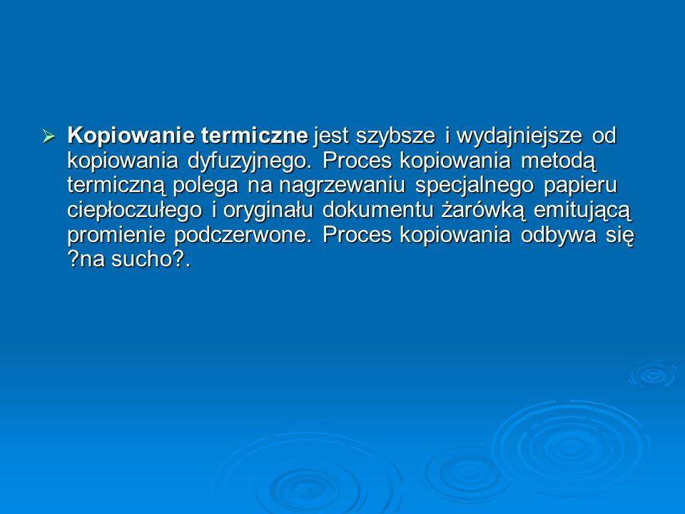 Kopiowanie termiczne jest szybsze i wydajniejsze od kopiowania dyfuzyjnego. Proces kopiowania metodą termiczną polega na nagrzewaniu specjalnego papie