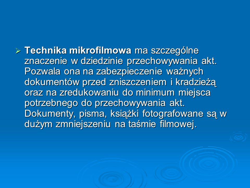 Technika mikrofilmowa ma szczególne znaczenie w dziedzinie przechowywania akt. Pozwala ona na zabezpieczenie ważnych dokumentów przed zniszczeniem i k