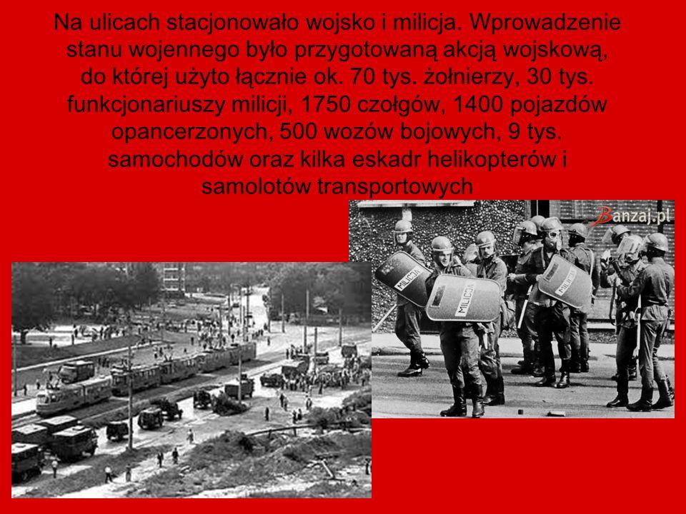 Na ulicach stacjonowało wojsko i milicja. Wprowadzenie stanu wojennego było przygotowaną akcją wojskową, do której użyto łącznie ok. 70 tys. żołnierzy