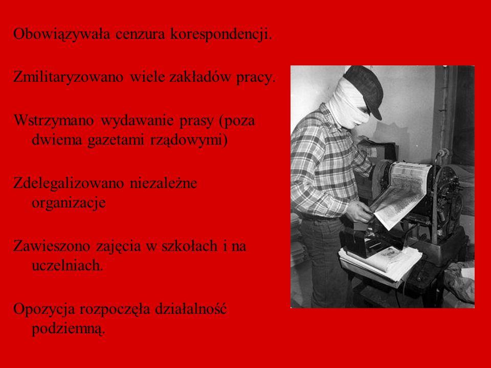 Obowiązywała cenzura korespondencji. Zmilitaryzowano wiele zakładów pracy. Wstrzymano wydawanie prasy (poza dwiema gazetami rządowymi) Zdelegalizowano
