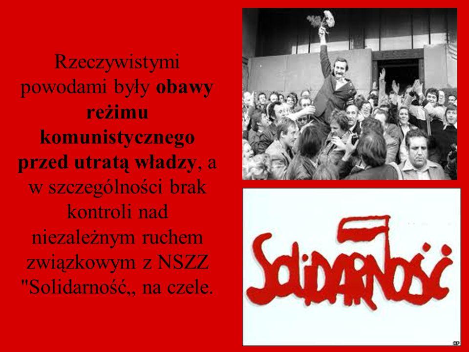 Rzeczywistymi powodami były obawy reżimu komunistycznego przed utratą władzy, a w szczególności brak kontroli nad niezależnym ruchem związkowym z NSZZ
