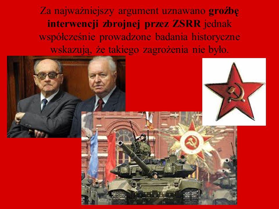 Za najważniejszy argument uznawano groźbę interwencji zbrojnej przez ZSRR jednak współcześnie prowadzone badania historyczne wskazują, że takiego zagr