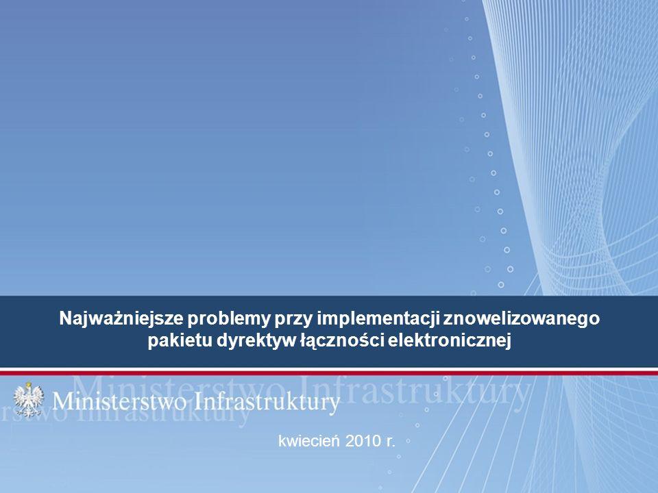 Najważniejsze problemy przy implementacji znowelizowanego pakietu dyrektyw łączności elektronicznej kwiecień 2010 r.