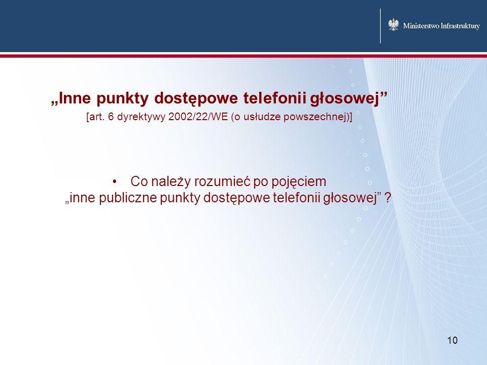 10 Inne punkty dostępowe telefonii głosowej [art. 6 dyrektywy 2002/22/WE (o usłudze powszechnej)] Co należy rozumieć po pojęciem inne publiczne punkty