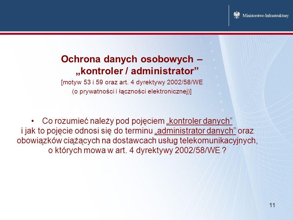 11 Ochrona danych osobowych – kontroler / administrator [motyw 53 i 59 oraz art. 4 dyrektywy 2002/58/WE (o prywatności i łączności elektronicznej)] Co