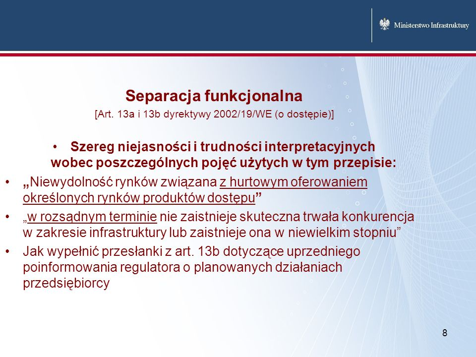 8 Separacja funkcjonalna [Art. 13a i 13b dyrektywy 2002/19/WE (o dostępie)] Szereg niejasności i trudności interpretacyjnych wobec poszczególnych poję