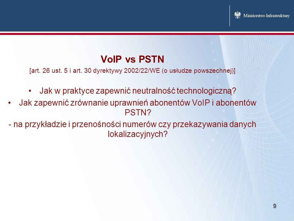 9 VoIP vs PSTN [art. 26 ust. 5 i art. 30 dyrektywy 2002/22/WE (o usłudze powszechnej)] Jak w praktyce zapewnić neutralność technologiczną? Jak zapewni