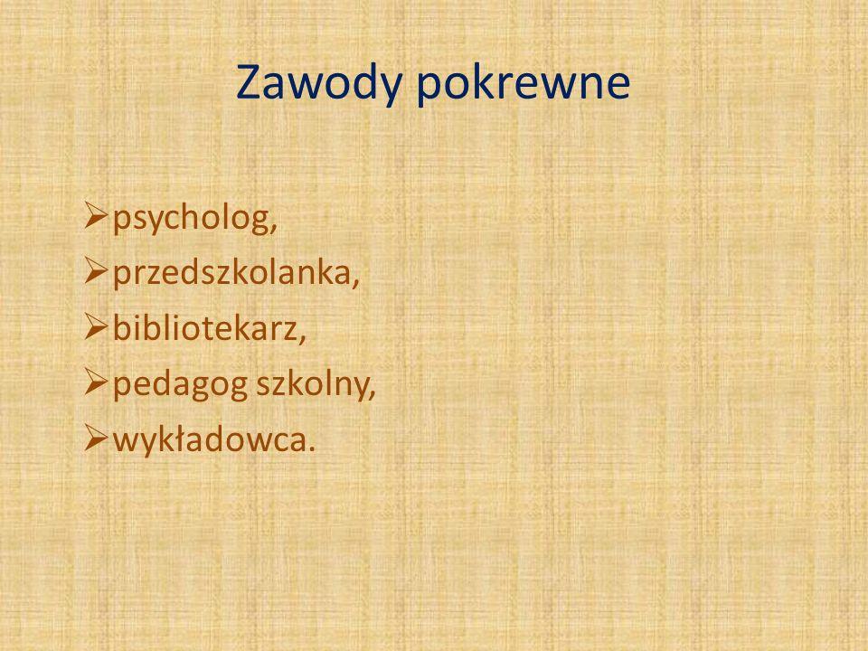 Zawody pokrewne psycholog, przedszkolanka, bibliotekarz, pedagog szkolny, wykładowca.