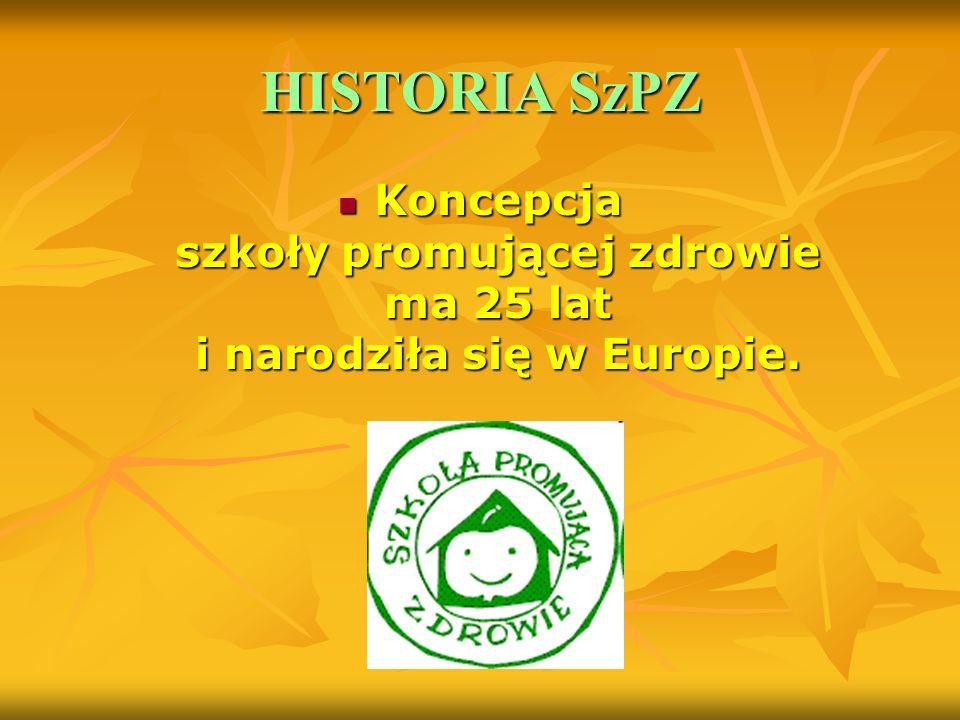 HISTORIA SzPZ Koncepcja szkoły promującej zdrowie ma 25 lat i narodziła się w Europie. Koncepcja szkoły promującej zdrowie ma 25 lat i narodziła się w