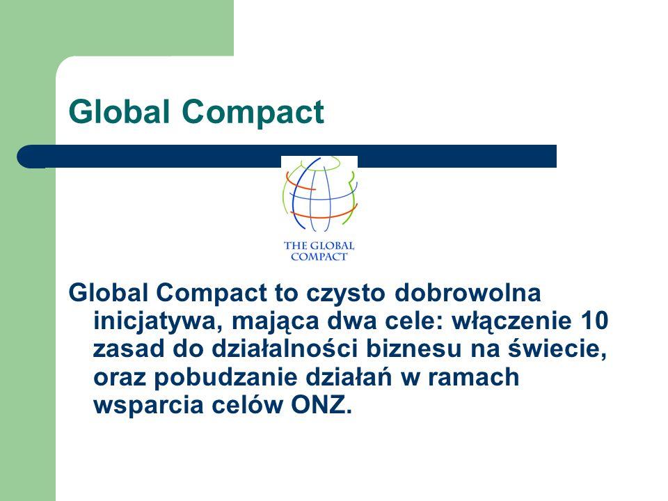 Global Compact Global Compact to czysto dobrowolna inicjatywa, mająca dwa cele: włączenie 10 zasad do działalności biznesu na świecie, oraz pobudzanie
