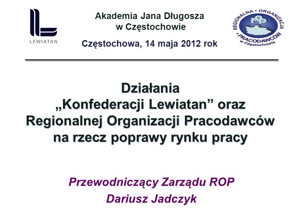 Działania Konfederacji Lewiatan oraz Regionalnej Organizacji Pracodawców na rzecz poprawy rynku pracy Przewodniczący Zarządu ROP Dariusz Jadczyk Akade