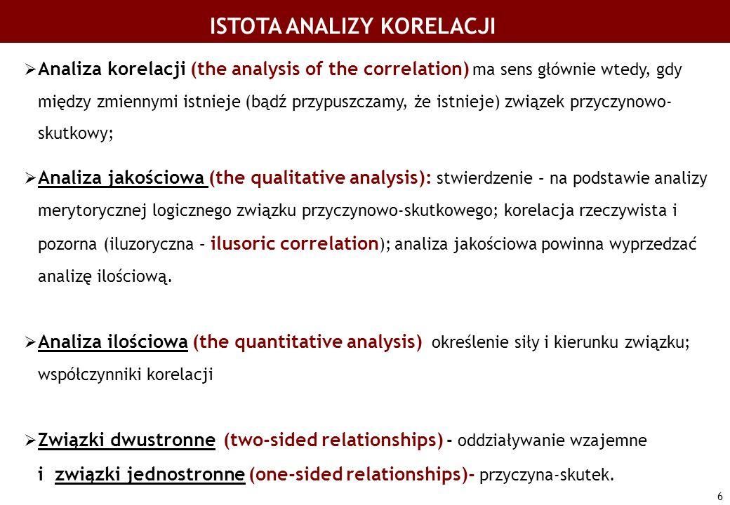 6 Analiza korelacji (the analysis of the correlation) ma sens głównie wtedy, gdy między zmiennymi istnieje (bądź przypuszczamy, że istnieje) związek p