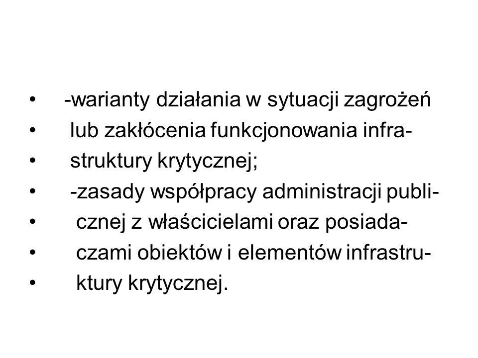 -warianty działania w sytuacji zagrożeń lub zakłócenia funkcjonowania infra- struktury krytycznej; -zasady współpracy administracji publi- cznej z wła