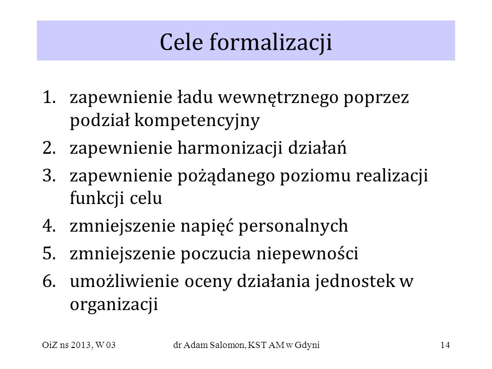 14 Cele formalizacji 1.zapewnienie ładu wewnętrznego poprzez podział kompetencyjny 2.zapewnienie harmonizacji działań 3.zapewnienie pożądanego poziomu
