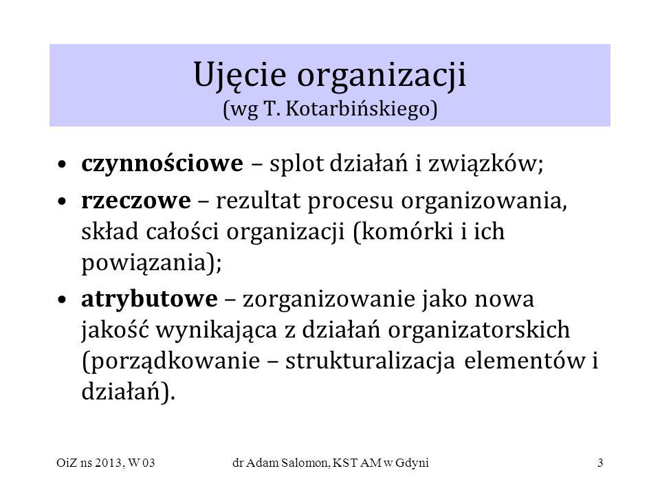 3 Ujęcie organizacji (wg T. Kotarbińskiego) czynnościowe – splot działań i związków; rzeczowe – rezultat procesu organizowania, skład całości organiza