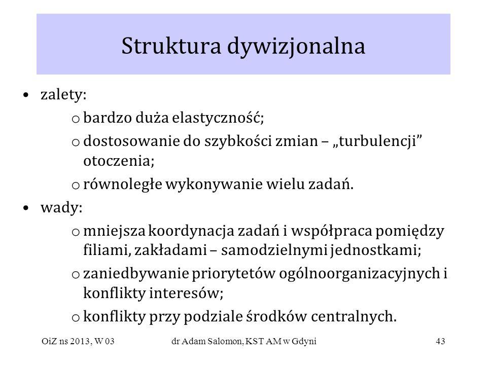 43 Struktura dywizjonalna zalety: o bardzo duża elastyczność; o dostosowanie do szybkości zmian – turbulencji otoczenia; o równoległe wykonywanie wiel