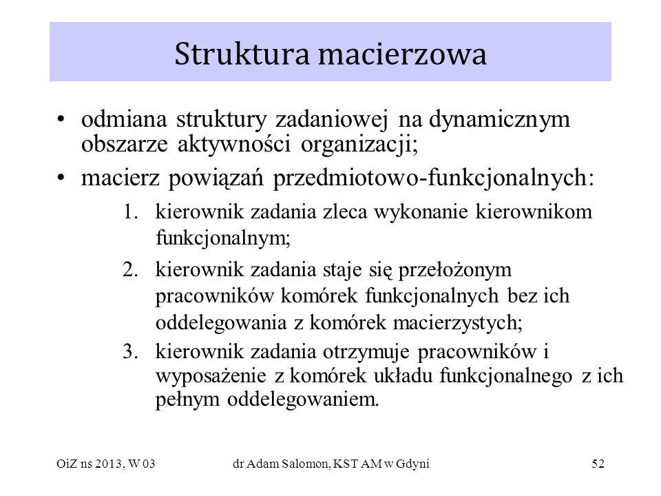 52 Struktura macierzowa odmiana struktury zadaniowej na dynamicznym obszarze aktywności organizacji; macierz powiązań przedmiotowo-funkcjonalnych: 1.k