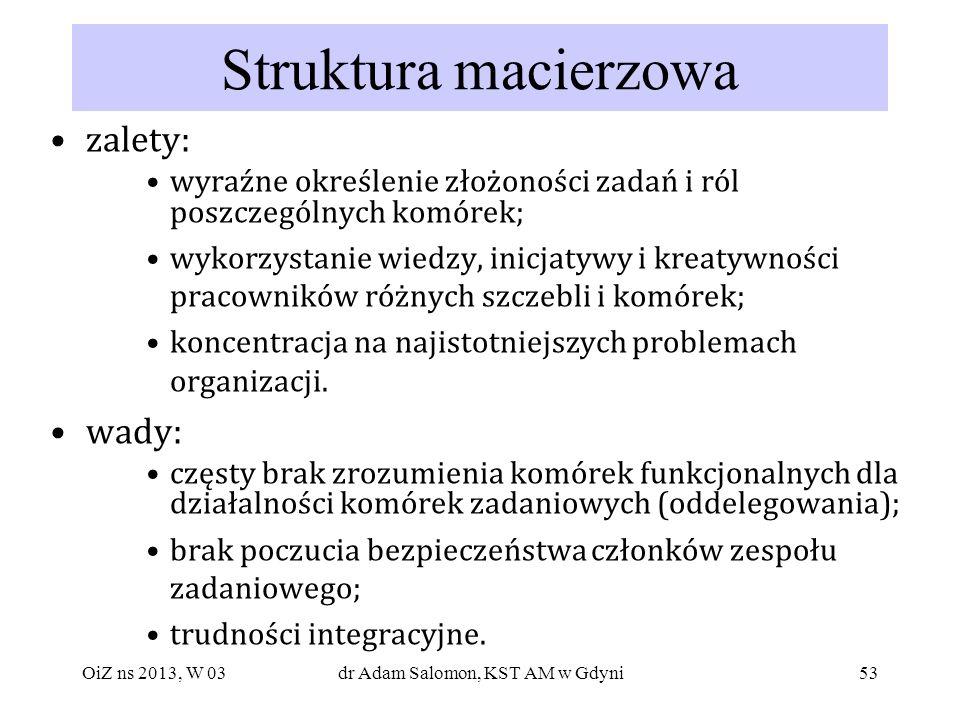 53 Struktura macierzowa zalety: wyraźne określenie złożoności zadań i ról poszczególnych komórek; wykorzystanie wiedzy, inicjatywy i kreatywności prac