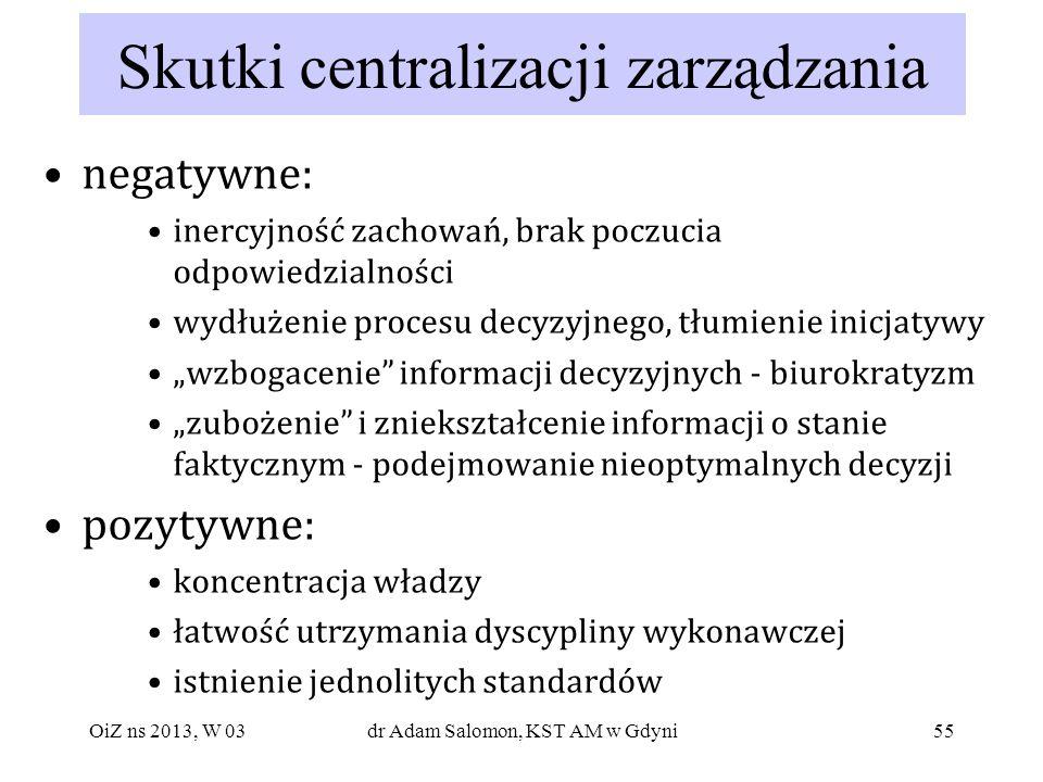 55 Skutki centralizacji zarządzania negatywne: inercyjność zachowań, brak poczucia odpowiedzialności wydłużenie procesu decyzyjnego, tłumienie inicjat