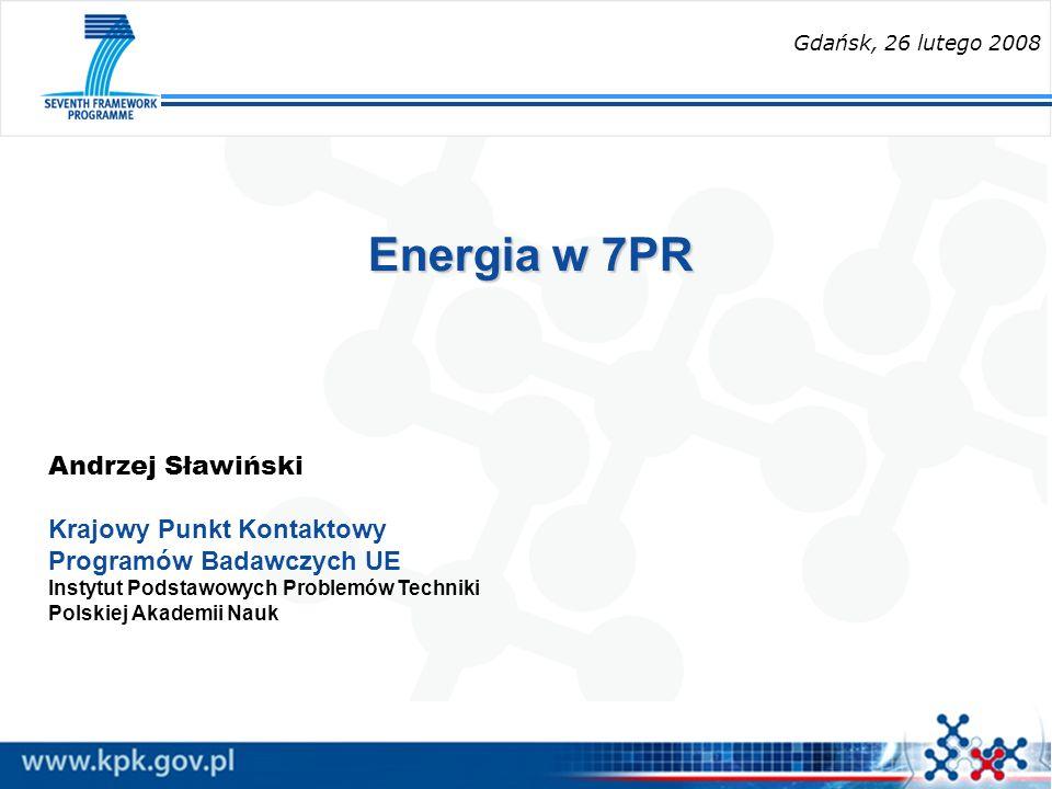 Energia w 7PR Andrzej Sławiński Krajowy Punkt Kontaktowy Programów Badawczych UE Instytut Podstawowych Problemów Techniki Polskiej Akademii Nauk Gdańs