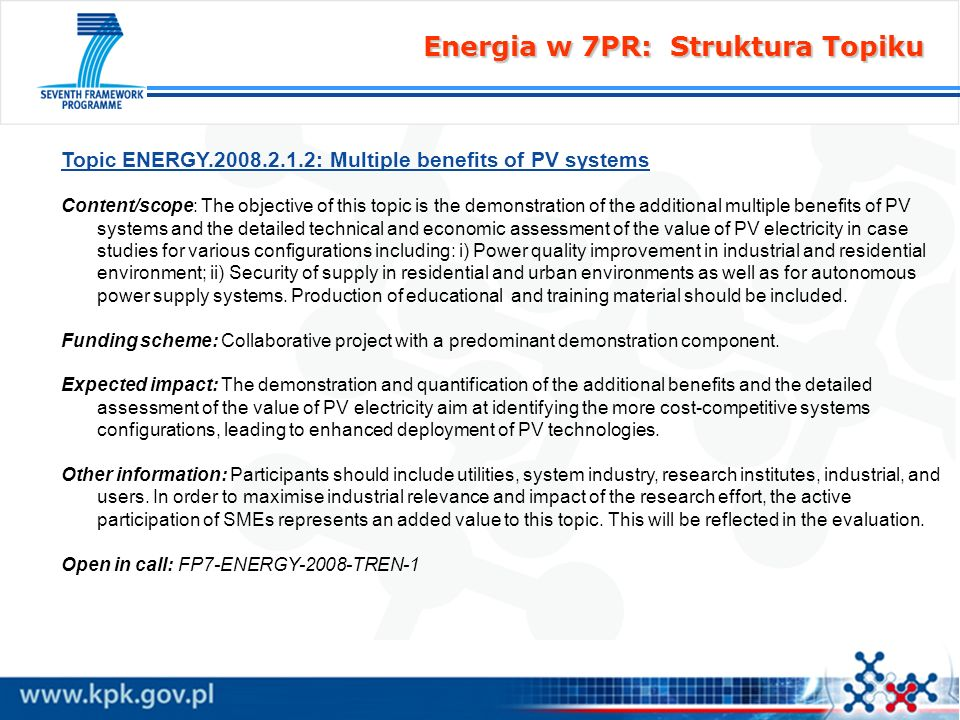 Energia w 7PR: Struktura Topiku Topic ENERGY.2008.2.1.2: Multiple benefits of PV systems Content/scope: The objective of this topic is the demonstrati