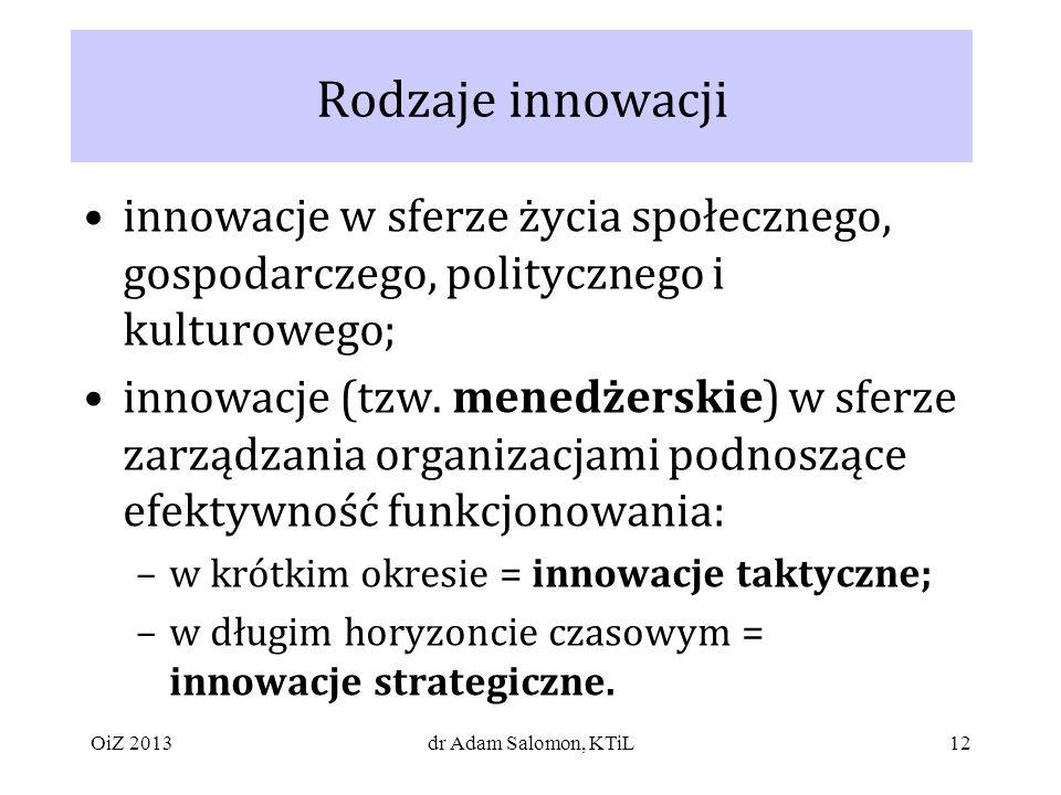 12 Rodzaje innowacji innowacje w sferze życia społecznego, gospodarczego, politycznego i kulturowego; innowacje (tzw.