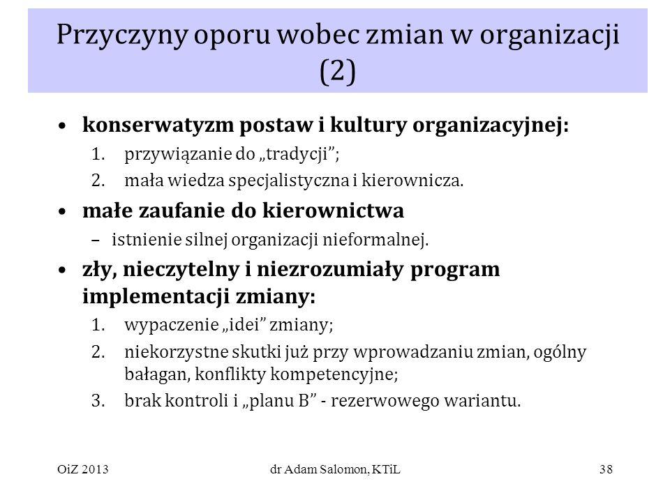 38 konserwatyzm postaw i kultury organizacyjnej: 1.przywiązanie do tradycji; 2.mała wiedza specjalistyczna i kierownicza.