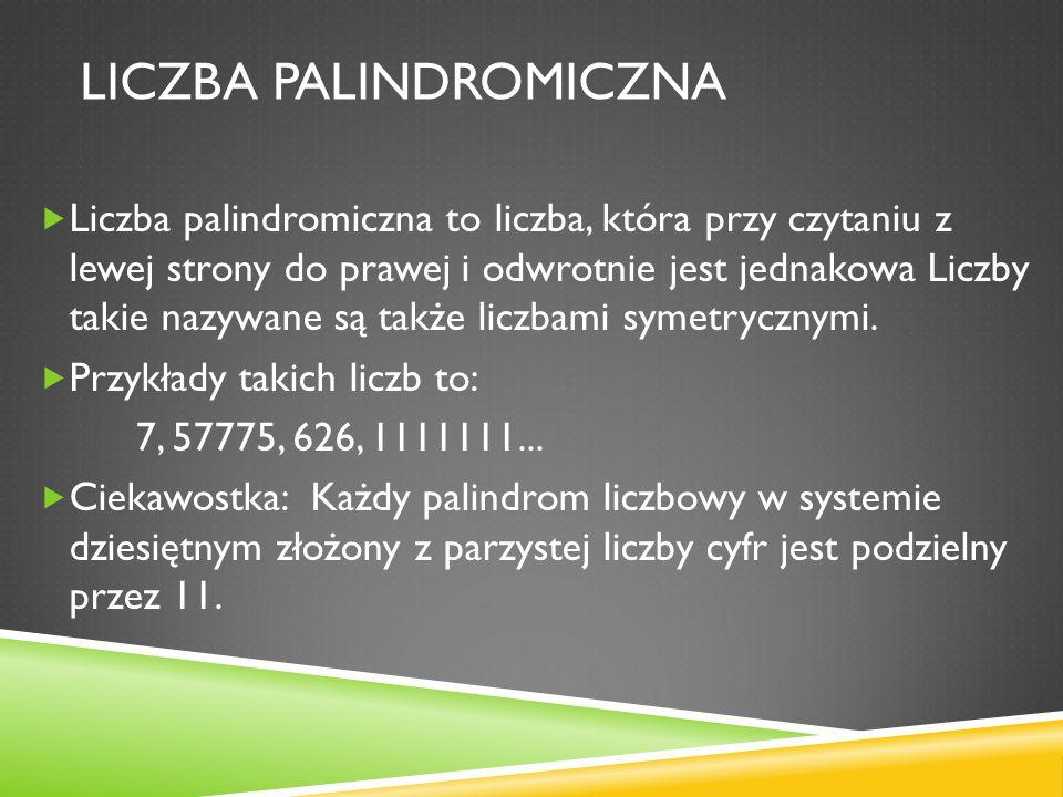 LICZBA PALINDROMICZNA Liczba palindromiczna to liczba, która przy czytaniu z lewej strony do prawej i odwrotnie jest jednakowa Liczby takie nazywane s