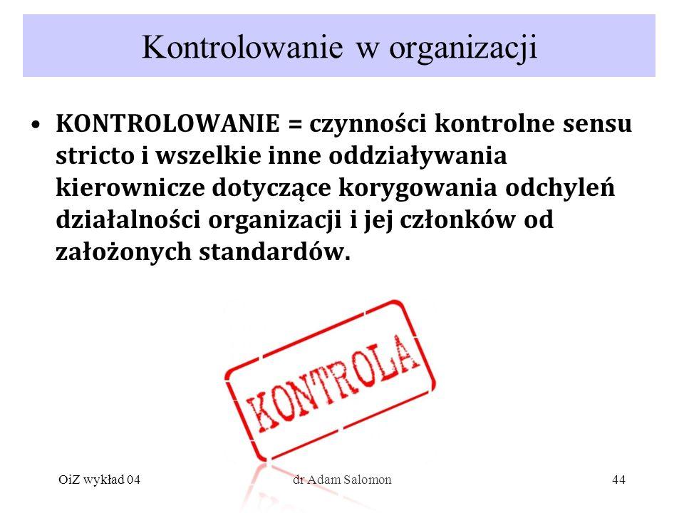 44 Kontrolowanie w organizacji KONTROLOWANIE = czynności kontrolne sensu stricto i wszelkie inne oddziaływania kierownicze dotyczące korygowania odchyleń działalności organizacji i jej członków od założonych standardów.